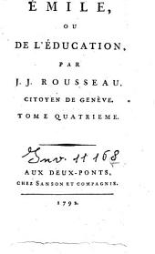 Oeuvres complètes de J. J. Rousseau, citoyen de Genève. Tome premier [-trente-troisième]: 10: Émile, ou De l'éducation, par J. J. Rousseau, citoyen de Genève. Tome quatrième