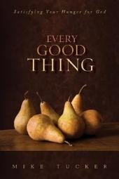 Every Good Thing: Satisfying Your Hunger for God