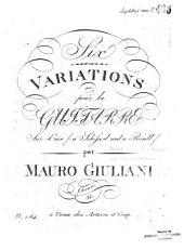 Six variations pour la guiatrre: sur l'air: a Schisserl und a Reindl : oeuvre 38
