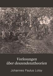 Vorlesungen über deszendenztheorien: mit besonderer berücksichtigung der botanischen seite der frage gehalten an de Reichsuniversität zu Leiden