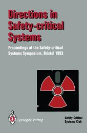 Directions in Safety-Critical Systems: Proceedings of the First Safety-critical Systems Symposium The Watershed Media Centre, Bristol 9–11 February 1993