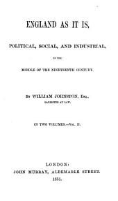England as it is: Political, Social and Industrial, in the Middle of the Nineteenth Century, Volume 2