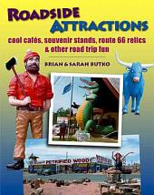 Roadside Attractions: Cool Cafés, Souvenir Stands, Route 66 Relics, & Other Road Trip Fun