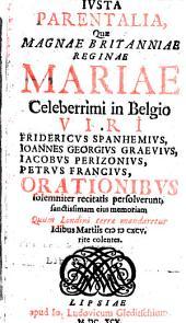 Justa parentalia quae magnae Britanniae reginae Mariae orationibus persolverunt: Frideric Spanhemius, J.G. Graevius, J. Perizonius, P. Francius
