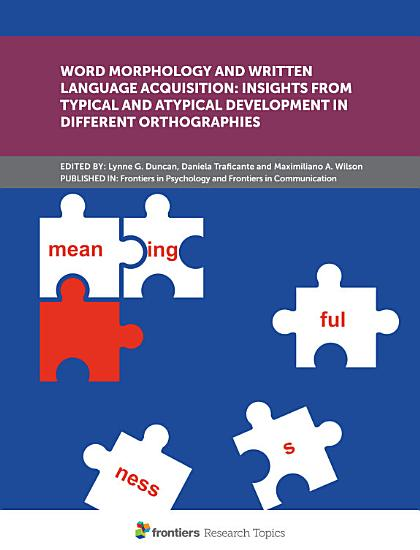Word Morphology and Written Language Acquisition  Insights from Typical and Atypical Development in Different Orthographies PDF