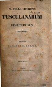 M. Tullii Ciceronis Tusculanarum disputationum libri quinque