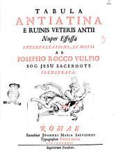 Tabula Antiatina e ruinis veteris Antii nuper effossa interpretatione, et notis ab Josepho Rocco Vulpio Soc. Jesu sacerdote illustrata