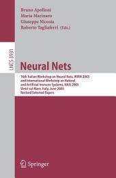 Neural Nets: 16th Italian Workshop on Neural Nets, WIRN 2005, International Workshop on Natural and Artificial Immune Systems, NAIS 2005, Vietri sul Mare, Italy, June 8-11, 2005, Revised Selected Papers
