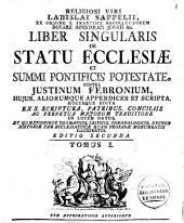 Liber singularis De statu ecclesiæ et summi pontificis potestate. contra Justinum Febronium ..