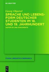 Sprache und Lebensform deutscher Studenten im 18. und 19. Jahrhundert: Aufsätze und Dokumente