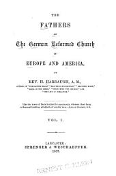 The Fathers of the German Reformed Church in Europe and America: Volume 1
