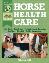 Horse Health Care: A Step-By-Step Photographic Guide to Mastering Over 100 Horsekeeping Skills