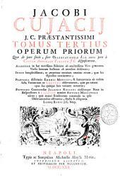 Jacobi Cujacii ... Tomus tertius operum priorum: quae de jure fecit sive observationum lib. XXVIII