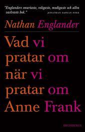 Vad vi pratar om när vi pratar om Anne Frank
