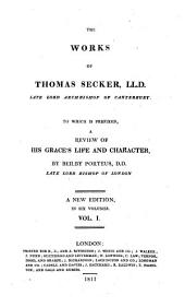 The Works: To which is Prefixed, A Review of His Grace's Life and Character by Beilby Porteus : a New Edition in Six Volumes, Volume 1