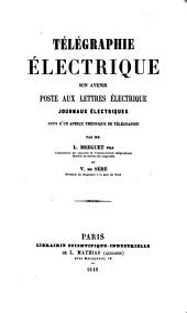 Télégraphie électrique, son avenir, poste aux lettres électrique, journaux électriques, suivi d'un aperçu théorique de télégraphie