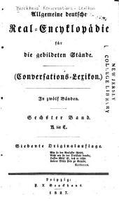 Allgemeine deutsche Real-Encyklopädie für die gebildeten Stände: Conversations-Lexikon, Band 6