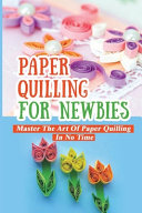 Paper Quilling For Newbies