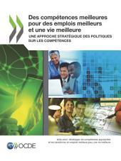Des compétences meilleures pour des emplois meilleurs et une vie meilleure Une approche stratégique des politiques sur les compétences: Une approche stratégique des politiques sur les compétences