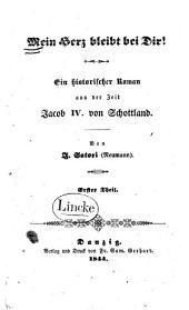 Mein Herz bleibt bei Dir!: ein historischer Roman aus der Zeit Jacob IV. von Schottland, Band 1