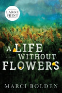 A Life Without Flowers (LARGE PRINT)