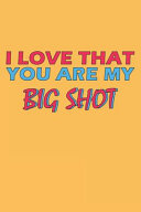 I Love That You Are My Big Shot