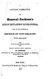 A Concise Narrative of General Jackson's First Invasion of Florida: And of His Immortal Defence of New Orleans: with Remarks ...