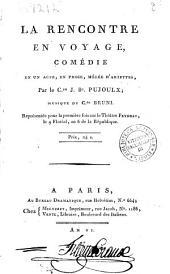 La rencontre en voyage, comédie en un acte, en prose, mêlée d'ariettes, par le Cen. J. Be. Pujoulx; musique du Cen. Bruni ..