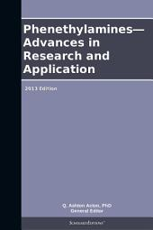 Phenethylamines—Advances in Research and Application: 2013 Edition