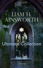 WILLIAM H. AINSWORTH Ultimate Collection (Illustrated)