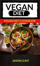 Vegan Diet: Vegan Diet Cookbook