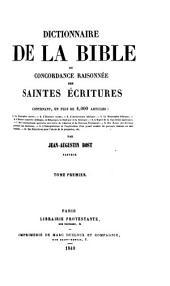 Dictionnaire de la Bible: ou concordance raisonnée des Saintes Écritures contenant, en plus de 4,000 articles, Volumes1à2