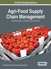 Agri-Food Supply Chain Management: Breakthroughs in Research and Practice: Breakthroughs in Research and Practice