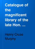 Catalogue of the Magnificent Library of the Late Hon  Henry C  Murphy  Supplement     PDF