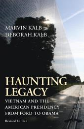 Haunting Legacy: Vietnam and the American Presidency from Ford to Obama, Edition 2