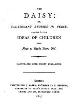The Daisy: Or, Cautionary Stories in Verse, Adapted to the Ideas of Children from Four to Eight Years Old