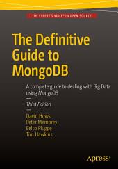 The Definitive Guide to MongoDB: A complete guide to dealing with Big Data using MongoDB, Edition 3