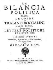 La Bilancia Politica Di Tutte Le Opere Di Traiano Boccalini: Contenente alcune Lettere Politiche Et Historiche Del Medesimo Avttore .... 3