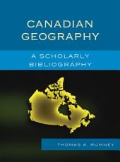 Canadian Geography: A Scholarly Bibliography
