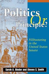Politics Or Principle?: Filibustering in the United States Senate