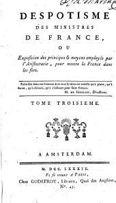 Despotisme des ministres de France: ou exposition des principes & moyens employés par l'aristocratie, pour mettre la France dans les fers. Tome premier [-troisieme].