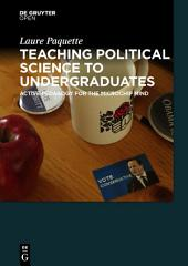 Teaching Political Science to Undergraduates: Active Pedagogy for the Microchip Mind
