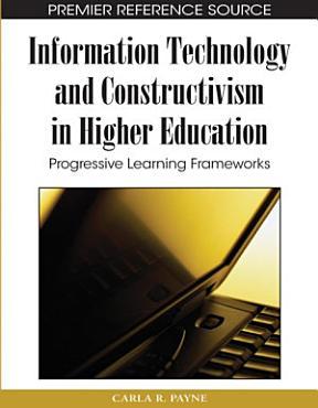 Information Technology and Constructivism in Higher Education  Progressive Learning Frameworks PDF