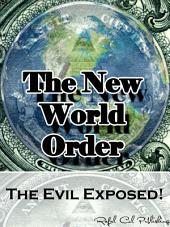 The New World Order: The Evil Exposed!