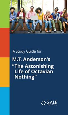 A Study Guide for M T  Anderson s  The Astonishing Life of Octavian Nothing