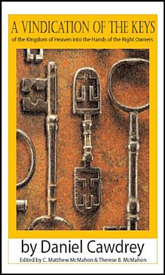 A Vindication of the Keys of the Kingdom of Heaven into the Hands of the Right Owners PDF