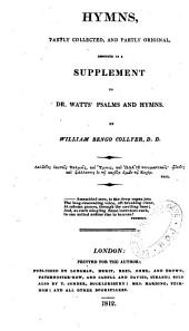 Hymns partly collected and partly original, designed as a supplement to Dr. Watt's Psalms and hymns
