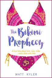 The Bikini Prophecy (Part 1): A true tale about love, loss, India ... and a date with fate.