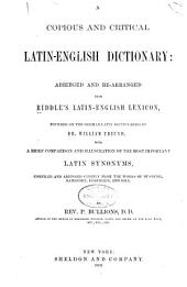 A copious and critical Latin-English dictionary: abridged and re-arranged from Riddle's Latin-English lexicon : founded on the German-Latin dictionaries of William Freund : with a brief comparison and illustration of the most important Latin synonyms : compiled and abridged chiefly from the works of Dumesnil, Ramshorn, Döderlein, and Hill : also, English-Latin dictionary adapted from the English-Latin dictionary of Dr. Kaltschmidt