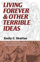 Living Forever & Other Terrible Ideas